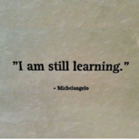 "I Am Still Learning: 92  ""I am still learning.  - Michelangelo"