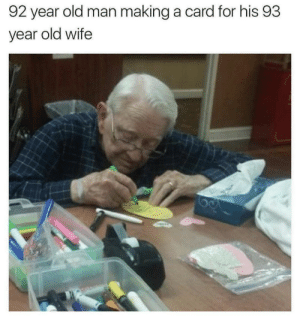 Old Man, Wife, and Old: 92 year old man making a card for his 93  year old wife We all need someone who puts this kind of effort into the littlest things