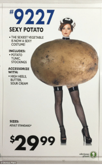 sexy:  #9227  SEXY POTATO  THE SEXIEST VEGETABLE  S NOW A SEXY  COSTUME  INCLUDES:  POTATO  TUNIC,  STOCKINGS  ACCESSORIZE  WITH:  HIGH HEELS,  BUTTER  SOUR CREAM  SIZES:  ADULT STANDARD  $2999  obvious  plant  9  © Obvious Plant