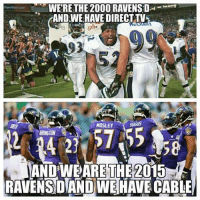 Like Our Page NFL Memes: WERE THE 2000 RAVENSD  ANDWE HAVE DIRECT TV  ANDWE ARE THE 2015  RAVENS DAND WE HAVE CABLE Like Our Page NFL Memes