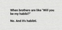 "Habibti: When brothers are like ""Will you  be my habibi?""  No. And it's habibti."