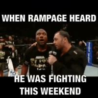 Credit TheFightMemes on Instagram: WHEN RAMPAGE HEARD  HE WAS FIGHTING  THIS WEEKEND Credit TheFightMemes on Instagram