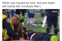 When you injured as fuck, but your team  still hands the Cowboys that L  FOX NFL  10 6 SAVAGE! Like Our Page NFL Memes