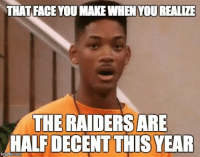 THAT FACE YOU MAKE WHEN YOU REALIZE  THE RAIDERS ARE  HALF DECENT THIS YEAR  rngfip.com The Oakland Raiders are looking good... Like Our Page NFL Memes