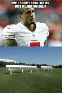 Happy Birthday Colin Kaepernick! Like Our Page NFL Memes: WELL BUDDY LOOKS LIKEITS  JUST ME ANDYOU AGAIN  49ERS Happy Birthday Colin Kaepernick! Like Our Page NFL Memes