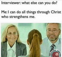All of the Things: Interviewer: what else can you do?  Me I can do all things through Christ  who strengthens me.