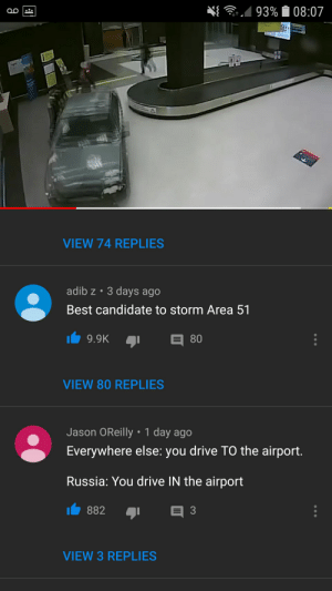 Reddit, Best, and Drive: 93% 08:07  VIEW 74 REPLIES  adib z 3 days ago  Best candidate to storm Area 51  80  9.9K  VIEW 80 REPLIES  Jason OReilly: 1 day ago  Everywhere else: you drive TO the airport.  Russia: You drive IN the airport  882  3  VIEW 3 REPLIES Only in Russia🤣🤣