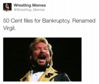 50 cent: Wrestling Memes  @Wrestling Memes  50 Cent files for Bankruptcy. Renamed  Virgil