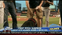 Desperate, Dogs, and Soldiers: FOX  FIRST PITCH SURPRISE  DLINES  EW  LIVE 512  GROUP GIVES WOUNDED SOLDIER A SERVICE DOG  HEADLINES  HOVER 2 MIL PARTICIPANTS OUTSIDE HOLY CITY OF MECCA  A CRANE COLLAPS A wounded warrior gets huge surprised at Cardinals' game. He throws out first pitch and then gets a service dog he so desperately needed!