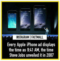 Apple, Memes, and Steve Jobs: 9341  9:41  a A  INSTAGRAMI FACTMALL  es  Every Apple iPhone ad displays  the time as 9:41 AM, the time  Steve Jobs unveiled it in 2007 😯😮 posted after 2 days 🙈 Insta disabled our acc for no reason