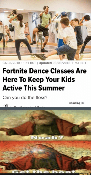 Tap to see the meme: 937  03/08/2018 11:51 BST | Updated 03/08/2018 11:51 BST  Fortnite Dance Classes Are  Here To Keep Your Kids  Active This Summer  Can you do the floss?  @Grisling_lol  Noah?  he boza  Geti  ifunny.co Tap to see the meme