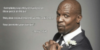 "I knew I liked this guy: ""Everybody says they re trying to get  their piece of the pie  They don't realize that the World is akitchen  You can make your own pie  Terry Crews I knew I liked this guy"