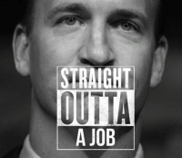 A JOB It was fun Peyton Manning... Like Our Page NFL Memes Credit - Randy Woodall