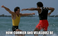 Mma, How, and  Cormier: HOW CORMIER AND VELASQUEZ BE