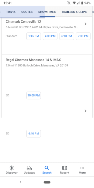 Imax, Phone, and Discover: 94%  12:41  TRIVIA  QUOTES  SHOWTIMES  TRAILERS & CLIPS  Cinemark Centreville 12  6.6 mi-PO Box 2357, 6201 Multiplex Drive, Centreville, ..  Standard  4:30 PM  7:30 PM  1:45 PM  6:10 PM  Regal Cinemas Manassas 14 & IMAX  7.0 mi 11380 Bulloch Drive, Manassas, VA 20109  3D  10:00 PM  3D  4:40 PM  Search  More  Discover  Updates  Recent Every time I look at the MIB showtimes, it kills my phone. 😂