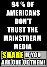 Memes, 🤖, and Media: 94 % OF  AMERICANS  DON'T  TRUST THE  MAINSTREAM  MEDIA  SHARE IFYOU  ARE ONE OF THEM!