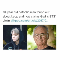 Anime, God, and Naruto: 94 year old catholic man found out  about pop and now claims God is BTS  Jimin  allkpop.com/article/2017/0... i'M SO PROUD OF BTS -kelsey-@shizemi - onepiece anime animeamv animeedit animelover fairytail blackbutler blueexorcist tokyoghoul attackontitan deathnote hunterxhunter narutoshippuden naruto noragami onepunchman haikyuu kurokonobasket thesevendeadlysins owarinoseraph animefacts yurionice swordartonline mysticmessenger 👀 assassinationclassroom iloveanime animeworld weeb