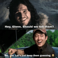Game of Thrones, Meme, and Memes: Hey, Glenn. Should we tell them?  No, ion. Let's just keep them guessing. via The Walking Dead Memes