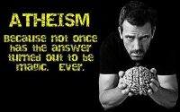 "I'm not an atheist because I believe I know the answers to life's questions. I'm an atheist because I'm too curious (and intellectually honest) to accept ""magic"" as an easy answer. ~Twig: ATHEISM  Because Ok 0 C仑  has th ar swer  magic. Ever. I'm not an atheist because I believe I know the answers to life's questions. I'm an atheist because I'm too curious (and intellectually honest) to accept ""magic"" as an easy answer. ~Twig"