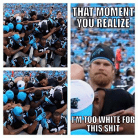 Greg Olsen you're the real MVP! Like Our Page NFL Memes Credit - Isaac Stringer: THAT MOMENT  YOU REALIZE  M TOO WHITE FOR  THIS SHIT Greg Olsen you're the real MVP! Like Our Page NFL Memes Credit - Isaac Stringer