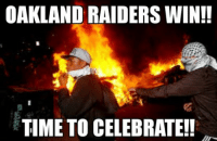 Pretty standard for The Oakland Raiders fans... LMAO! Like Our Page NFL Memes Credit - Jack Chandler: OAKLAND RAIDERS WIN!!  TIME TO CELEBRATE!! Pretty standard for The Oakland Raiders fans... LMAO! Like Our Page NFL Memes Credit - Jack Chandler