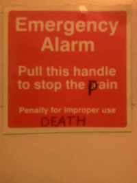 Alarm, Nihilist, and Alarming: Emergency  Alarm  Pull this handle  to stop the pain  Penalty for improper use ·
