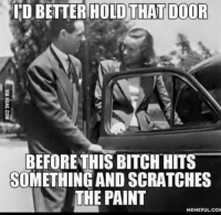 Don't scratch the paint please. -Car memes: I'D BETTER HOLD THAT DOOR  BEFORE THIS BITCH HITS  SOMETHING ANDSCRATCHES  THE PAINT  MEMEFUL CON Don't scratch the paint please. -Car memes