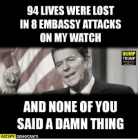 Memes, Trump, and Watch: 94LIVESWERELOST  IN 8 EMBASSY ATTACKS  ON MY WATCH  DUMP  TRUMP  Change your  profile pic!  AND NONE OF YOU  SAID A DAMN THING  OCCUPY DEMOCRATS Via Occupy Democrats