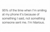 basically 😌: 95% of the time when I'm smiling  at my phone it's because of  something said, not something  someone sent me. I'm hilarious. basically 😌