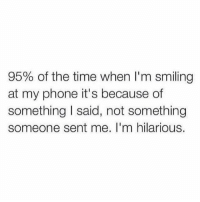 Facts 😜: 95% of the time when I'm smiling  at my phone it's because of  something I said, not something  someone sent me. I'm hilarious. Facts 😜