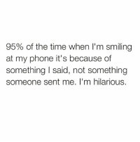 I'm a hoot 😁 Follow @thespeckyblonde @thespeckyblonde @thespeckyblonde @thespeckyblonde: 95% of the time when I'm smiling  at my phone it's because of  something I said, not something  someone sent me. I'm hilarious. I'm a hoot 😁 Follow @thespeckyblonde @thespeckyblonde @thespeckyblonde @thespeckyblonde