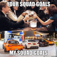YOUR SQUAD GOALS  3nu 7653  MY SQUAD GOALS  stickup/Ride Our squad goals. -Car memes