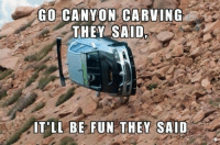 It would be fun they said... -Car memes: GO CANYON CARVING  THEY SAID  IT LL BE FUN THEY SAID It would be fun they said... -Car memes