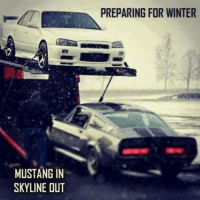 All wheel drive for the win! -Car memes: MUSTANG IN  SKYLINE OUT  PREPARING FOR WINTER All wheel drive for the win! -Car memes