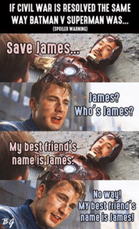 IF CIVIL WAR IS RESOLVED THE SAME  WAY BATMAN V SUPERMAN WAS  (SPOILER WARNING)  Save James  James?  Who's James?  My best fiends te  name is ames  No Way!  MY best friend S  N name ames! ~Deadpool