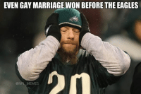 Gay Meme: EVEN GAY MARRIAGE WON BEFORE THE EAGLES  @NFL MEMES
