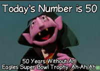 Todays number.... Like Our Page NFL Memes: Today's Number is 50  50 years Without An  Eagles Super Bowl Trophy. Ah-AhiAh Todays number.... Like Our Page NFL Memes