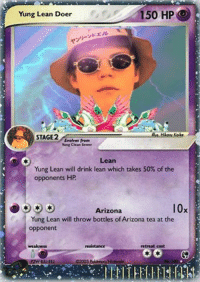 yung lean: 150 HP  Yung Lean Doer  STAGE 2  Evolves from  Yung Clean Sewer  Lean  Yung Lean will drink lean which takes 50% of the  opponents HP  10x  Arizona  Yung Lean will throw bottles of Arizona tea at the  opponent  resistance  weakness  retreat cost