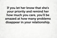 Relationship Memes For Her: If you let her know that she's  your priority and remind her  how much you care, you'll be  amazed at how many problems  disappear in your relationship.