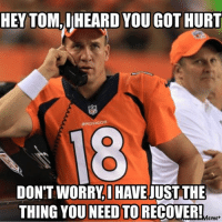 Peyton Manning has the answer... Like Our Page NFL Memes: HEY TOM, HEARD YOU GOTHURT  DON'T WORRY IHAVE  JUST THE  THING YOU NEED TO RECOVER!  eme Peyton Manning has the answer... Like Our Page NFL Memes