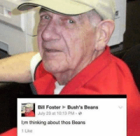 The man and the meme who started it all  Green de la Bean: Bill Foster  Bush's Beans  July 23 at 10:13 PM  lim thinking about thos Beans  1 Like The man and the meme who started it all  Green de la Bean