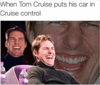 Now that's a thought. Car memes: When Tom Cruise puts his car in  Cruise control Now that's a thought. Car memes