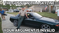 THE GUNNY WITH A SKYLINE  RTS  YOUR  ARGUMENT IS INVALID  Car memes