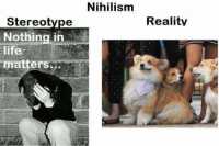 ·: Stereotype  Nothing in  life  matter  Nihilism  Reality ·