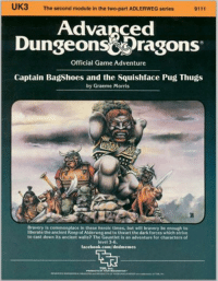 Facebook, Thug, and facebook.com: UK3 The second module in the two-part ADLERWEG series  9111  Advanced  Dungeons Dragons  Official Game Adventure  Captain Bagshoes and the Squishface Pug Thugs  by Graeme Morris  Bravery is commonplace in these heroic times, but will bravery be enough to  liberate the ancient Keepof Alderweg and to thwart the dark forces which strive  to cast down its ancient walls? The Gauntlet is an adventure for characters of  level 3.6.  facebook.com/dndmemes  TSA, Inc. I'll start posting these one at a time, so I can do them more often.  #renamedmodules -Law