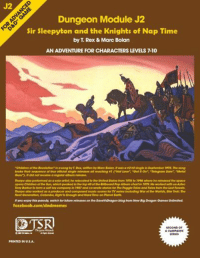 "Barber, Children, and Facebook: Dungeon Module J2  Sir Sleepyton and the Knights of Nap Time  by Rex & Marc Bolan  AN ADVENTURE FOR CHARACTERS LEVELS 710  ""Children of the Revolution"" is a song by t Rex, written by Marc Bolan, it was a r2hitslngie September 1972.The song  broke their sequence of tour omicial single teleases all reaching a1 CHot Love"" ""Get on"", ""Telegram Sam"" ""Medal  Guru""). did not receive a regular album release.  Thorpe also performed  asasolo artist he relocated the United States from 197s to 199d whene he released the space  Ao opera Children of the Sun, which peaked inthe dop 40 offheBillboard Pop Album chartin 199. He worked with exAztec  Tony Barber lo forma soft foy company in 19R7 and co-wrode sfories for The Puggle Talos and Tales from the Lost Forests.  Thorpe ofso worked as a producer and composed music scores for TV series including War of the Worlds, Star Trek: The  Next Oeneration, Columbo, Eight is Enough and Hard Tame on Planettanth.  you enjoy this parody, watch for future releases on the SavevsDragon blog from New Big Dragon Games Unlimited.  facebook.com/dndmemes  LOTS  SECOND OF  Ward,  A CAMPAIGN  SERIES  PRINTED IN U.S.A. ‪#‎renamedmodules‬ Some knights are more tireless than others. -Law"