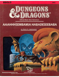 #renamedmodules Nothing to say on this one. -Law: BSOLO  DUNGEONS  DRAGONS  Official Basic Solo Adventure  AAAHHHSEMBAMIA HABADESEEBABA  by Merle M. Kasmussen  TSA, Inc  facebook/dndmemes.com  DUNGEONSEDRAGONS, DED, and PRODUCTS OF YOGRIMAGINATION #renamedmodules Nothing to say on this one. -Law