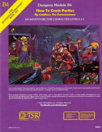 #renamedmodules Everyone hates that guy. -Law: B4  Dungeon Module B4  How To Crash Parties  By Goldface The F  AN ADVENTURE FOR CHARACTER LEVELS 1-3  Lost in the desert!The only bope lor survivalBesinaruined city rising out of the sands. Food.water.and wealth await heroic  adventurers inside an ancient pyramid ruled by a strange race of masked beings.  This module includes a cover folder with maps, and a descriptive booklet with a  ready made adventure for the  DUNGEONS&DRAGONS Basic game.lt also includes enough information to continue the adventure beyond level3,using  the DUNGEONS & RAGONS Expert game nales.  1982 TSR Hobbies, Inc. All Rights Reserved,  facebook.com/dndmemes  SR  Wald.  9049  PRINTIDINUSA #renamedmodules Everyone hates that guy. -Law