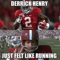 !!!!!!! Like Our Page NFL Memes Credit - Bobby Grey: DERRICK HENRY  NFLMemes4You  GO  JUST FELT LIKE RUNNING  imgflip.com !!!!!!! Like Our Page NFL Memes Credit - Bobby Grey