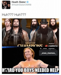 The third man revealed ‪#‎slatersgonnaslate‬: Heath Slater  @Heath SlateroMRB  Huh Huh?  NIGHT OF  CHAMMDIONS  FATE  wwe memes  WWe memes.  OUBOYS NEEDED HELP The third man revealed ‪#‎slatersgonnaslate‬